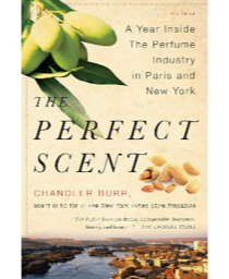 The Perfect Scent, Chandler Burr's book about the perfume industry and the creation of Jean-Claude Ellena's Hermes fragrance Un Jardin Sur le Nil